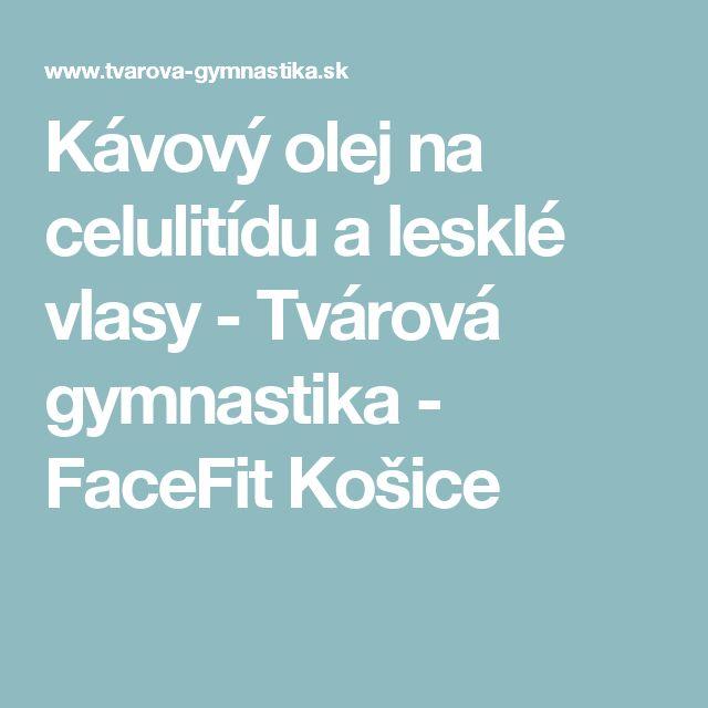 Kávový olej na celulitídu a lesklé vlasy - Tvárová gymnastika - FaceFit Košice