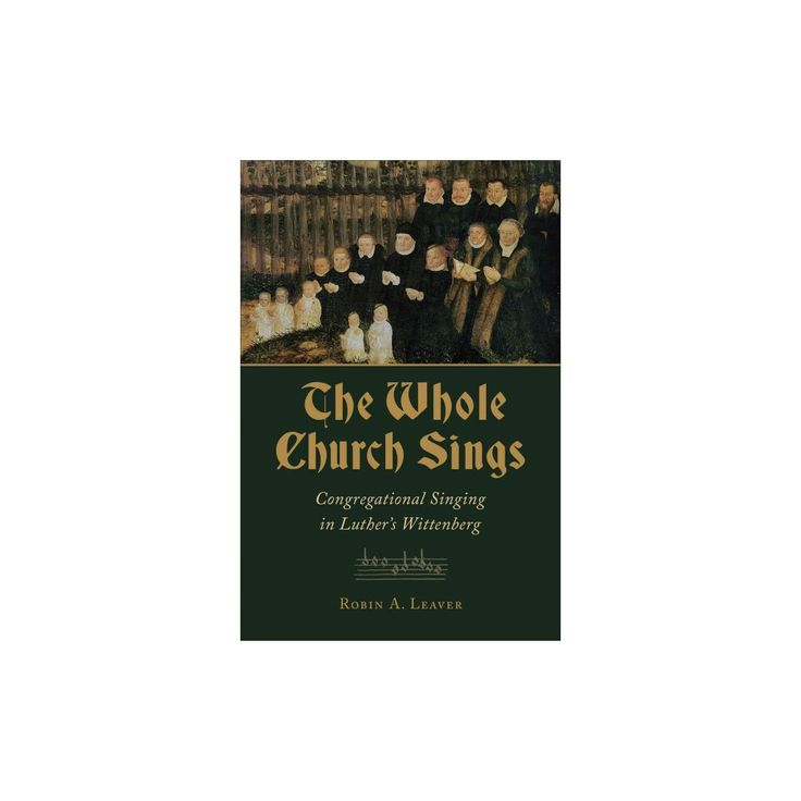 Whole Church Sings : Congregational Singing in Luther's Wittenberg (Paperback) (Robin A. Leaver)