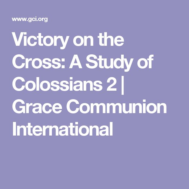 Victory on the Cross: A Study of Colossians 2 | Grace Communion International