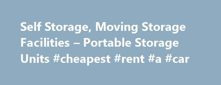 Self Storage, Moving Storage Facilities – Portable Storage Units #cheapest #rent #a #car http://car-auto.remmont.com/self-storage-moving-storage-facilities-portable-storage-units-cheapest-rent-a-car/  #car storage # Vehicle Storage People use vehicle storage for a variety of […]