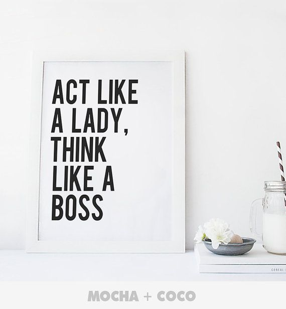 Act Like A Lady Think Like a Boss Print Poster by MochaAndCoco