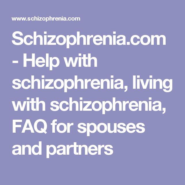 Schizophrenia.com - Help with schizophrenia, living with schizophrenia,  FAQ for spouses and partners