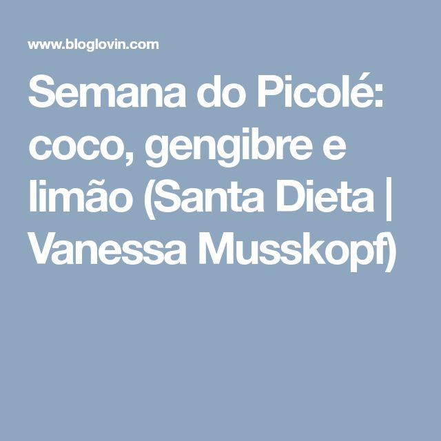 Semana do Picolé: coco, gengibre e limão (Santa Dieta | Vanessa Musskopf)