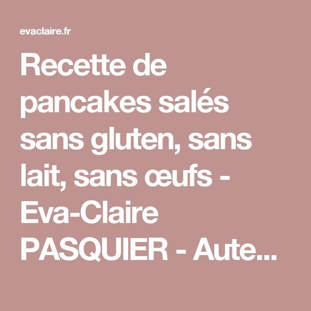 Recette de pancakes salés sans gluten, sans lait, sans œufs - Eva-Claire PASQUIER - Auteure - Formatrice en régimes spéciaux