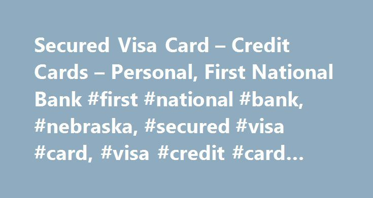 Secured Visa Card – Credit Cards – Personal, First National Bank #first #national #bank, #nebraska, #secured #visa #card, #visa #credit #card #secured http://trinidad-and-tobago.remmont.com/secured-visa-card-credit-cards-personal-first-national-bank-first-national-bank-nebraska-secured-visa-card-visa-credit-card-secured/  # Secured Visa Card JavaScript is disabled. JavaScript must be enabled to apply for a card. Getting your credit together A Secured Credit Card is a great way to establish…