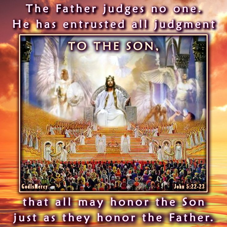 """For just as the Father gives life to those he raises from the dead, so the Son gives life to anyone he wants. In addition, the Father judges no one. Instead, he has given the Son absolute authority to judge, so that everyone will honor the Son, just as they honor the Father. Anyone who does not honor the Son is certainly not honoring the Father who sent him. """"I tell you the truth, those who listen to my message and believe in God who sent me have eternal life. They will never be condemned…"""