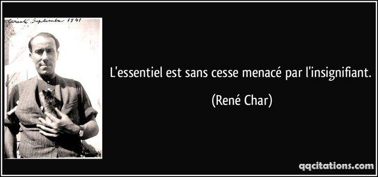 L'essentiel est sans cesse menacé par l'insignifiant. (René Char) #citations #RenéChar