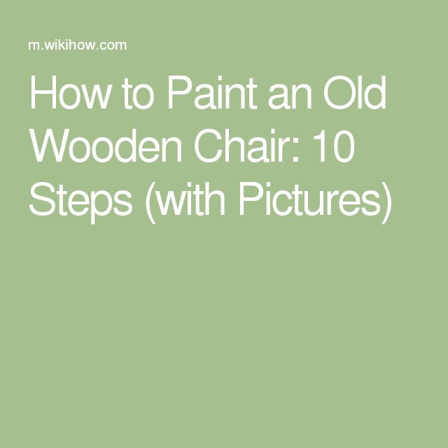 How to Paint an Old Wooden Chair: 10 Steps (with Pictures)