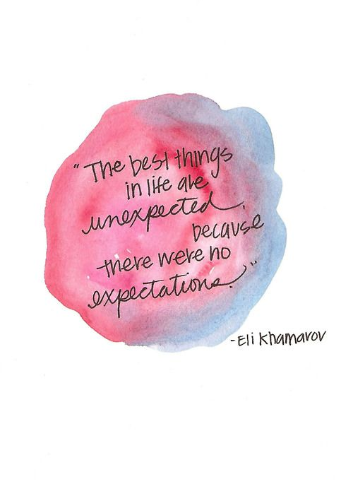 .Thoughts, Expecting Nothing, Best Things In Life, Unexpected Quotes, Wisdom, True, Living, Inspiration Quotes, No Expecting Quotes