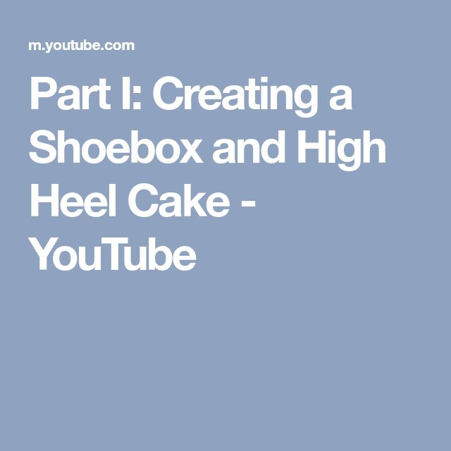 Part I: Creating a Shoebox and High Heel Cake - YouTube