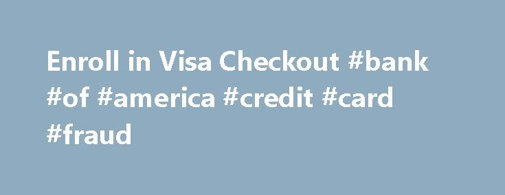 Enroll in Visa Checkout #bank #of #america #credit #card #fraud http://texas.remmont.com/enroll-in-visa-checkout-bank-of-america-credit-card-fraud/  # All the benefits, without all the typing 1 The $0 Liability Guarantee covers fraudulent transactions made by others using your Bank of America consumer credit and debit cards. To be covered, report purchases made by others promptly, and don't share personal or account information with anyone. Access to funds next business day in most cases…