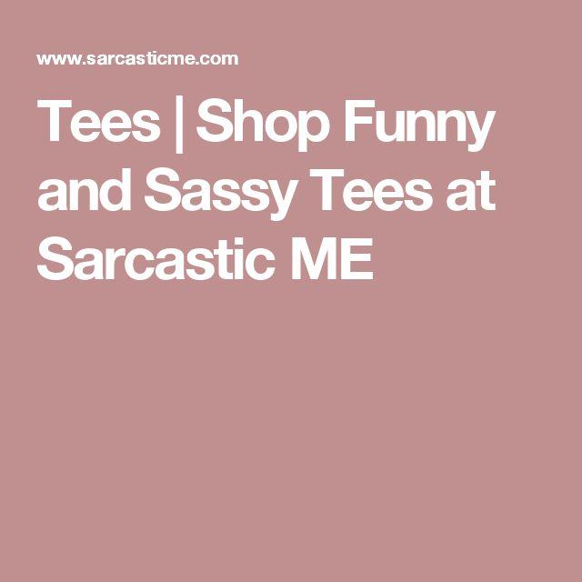 Tees | Shop Funny and Sassy Tees at Sarcastic ME