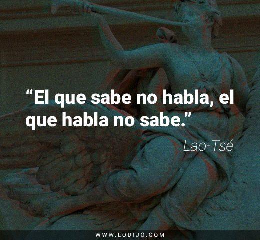 """Frases de Lao-Tsé   """"El que sabe no habla, el que habla no sabe."""""""