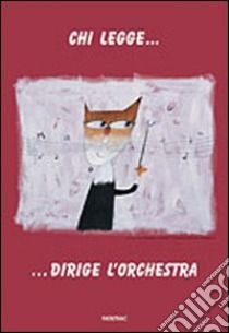 CHI LEGGE DIRIGE L'ORCHESTRA libro