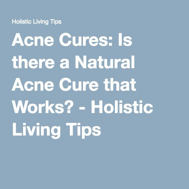 Acne Cures: Is there a Natural Acne Cure that Works? - Holistic Living Tips