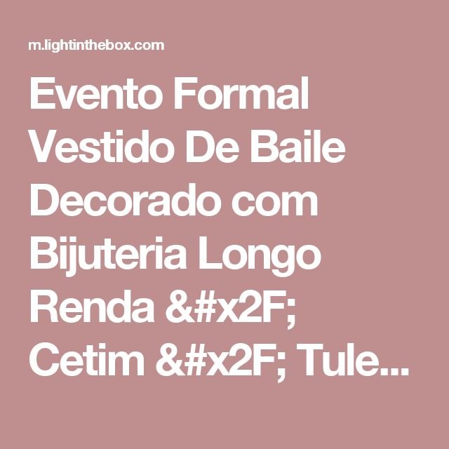 Evento Formal Vestido De Baile Decorado com Bijuteria Longo Renda / Cetim / Tule com MiƧangas / LaƧo(s) / Renda de 2017 por R$365.01