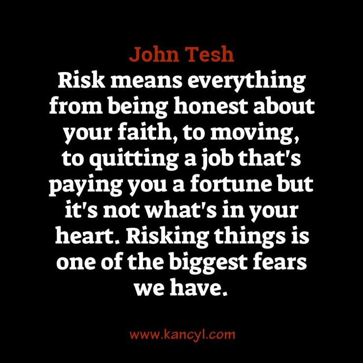 """""""Risk means everything from being honest about your faith, to moving, to quitting a job that's paying you a fortune but it's not what's in your heart. Risking things is one of the biggest fears we have."""", John Tesh"""