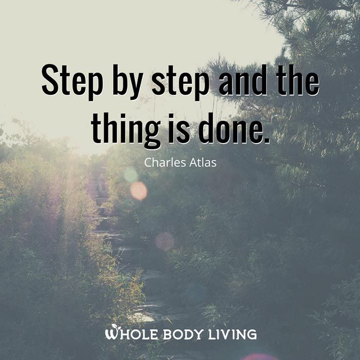 Step By Step - https://wholebodyliving.com/step-by-step/ -Whole Body Living-#Achieve, #Believe, #Done, #GetThingsDone, #Inspire, #Life, #Motivate, #Patience, #Quote, #StepByStep, #Success, #Time