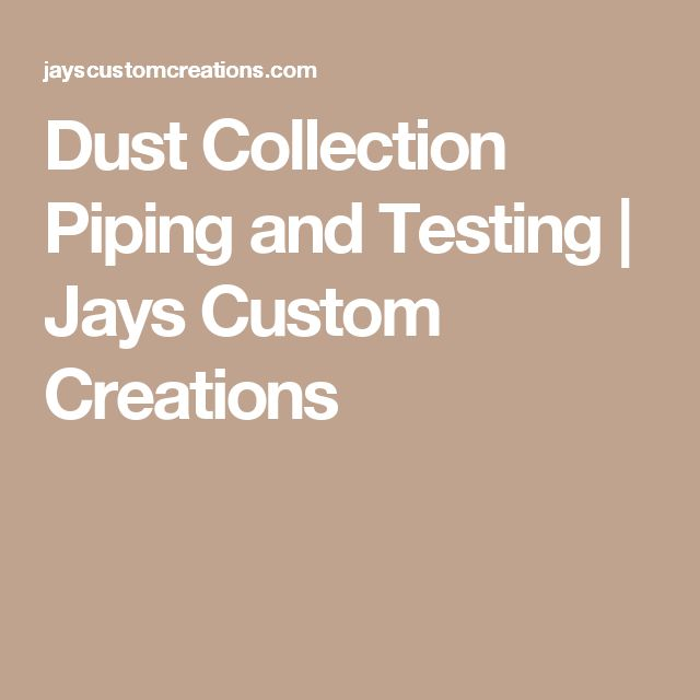Dust Collection Piping and Testing | Jays Custom Creations