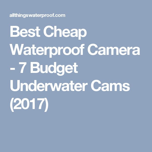 Best Cheap Waterproof Camera - 7 Budget Underwater Cams (2017)