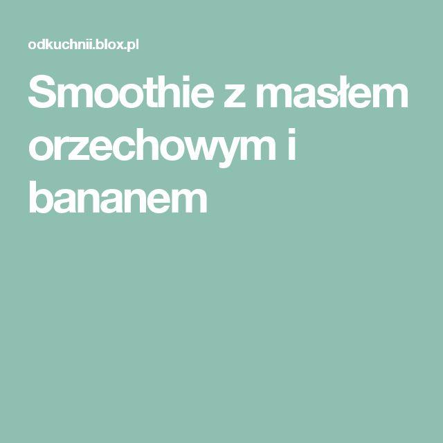 Smoothie z masłem orzechowym i bananem