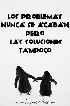 Los #problemas nunca se acaban pero las #soluciones tampoco. #palabras #vida