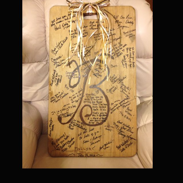 Old cutting board!!! Bride did not have a sign in book for the couples shower........last minute idea!!!! Turned out soooo cute!!!