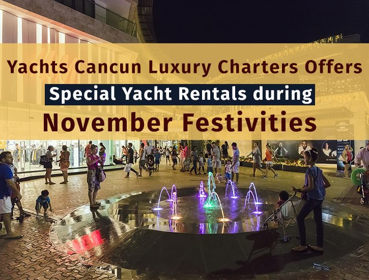 Yachts Cancun Luxury Charters Offers Special Yacht Rentals during November Festivities  #yachtscancun #cancun #luxurycharters #charters #yachtrentals #specialoffersyachtrentals #yachtrentalaplayadelcarmen #playadelcarmen