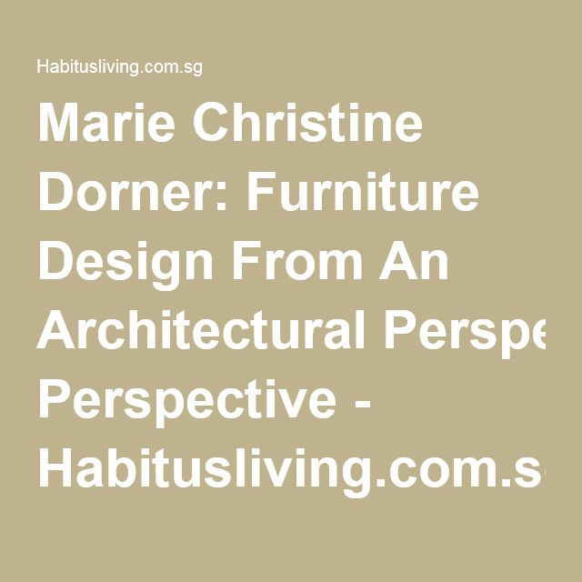 Marie Christine Dorner: Furniture Design From An Architectural Perspective - Habitusliving.com.sg