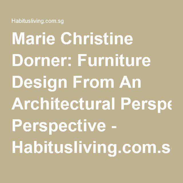 Marie Christine Dorner: Furniture Design From An Architectural Perspective - Habitusliving.com.sg