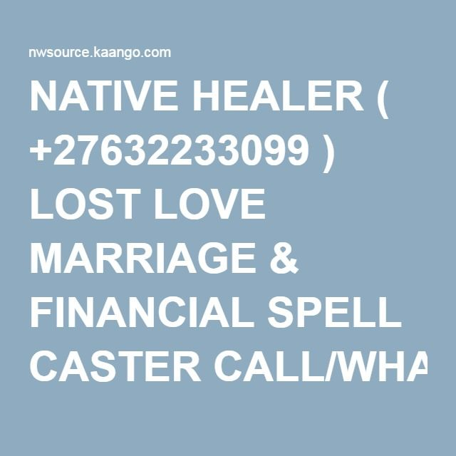 NATIVE HEALER ( +27632233099 ) LOST LOVE MARRIAGE & FINANCIAL SPELL CASTER CALL/WHATSAPP DR.HATIB - NWsource Classifieds