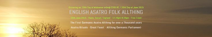 ENGLISH ASATRO FOLK ALLTHING  -20th June 2015 - Poole, Dorset, England - 12:20pm-8:20pm - Free Event-  The First Germanic Asatro Allthing for over a Thousand years  -Asatru Rituals - Great Feast - Allthing Germanic Parliament-