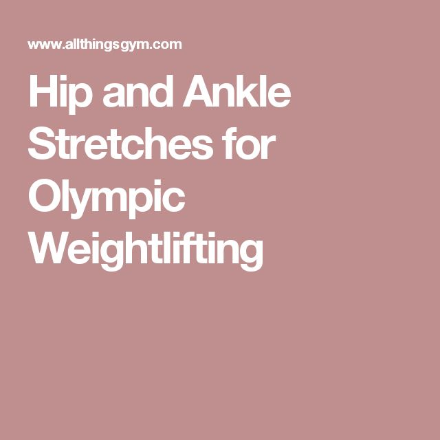 Hip and Ankle Stretches for Olympic Weightlifting