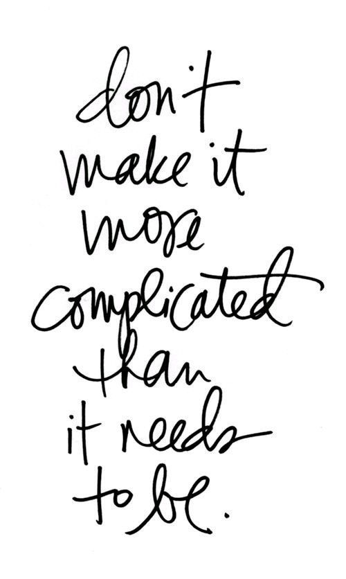 It's easy to over-complicate. Resist the urge.