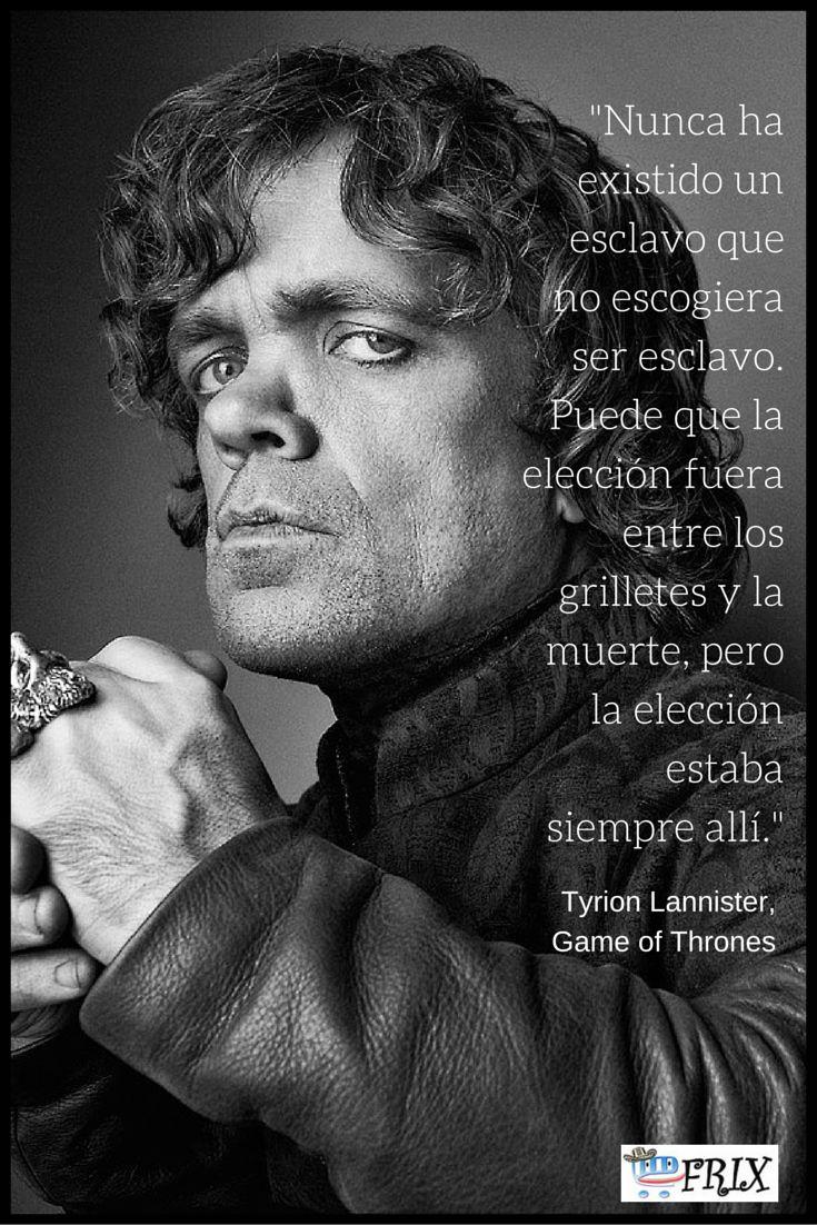 Frase del día, dicha por Tyrion Lannister, uno de los principales personajes de la saga Game of Thrones (Juego de Tronos).