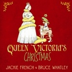 Queen Victoria's Christmas by Jackie French, illustrated by Bruce Whatley