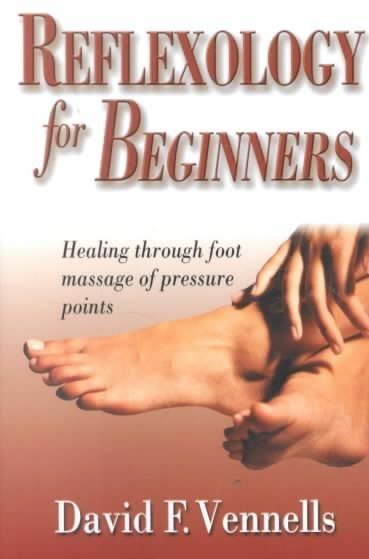 Precision Series Reflexology for Beginners: Healing Through Foot Massage of Pressure Points