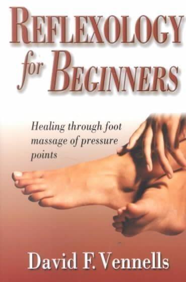 Precision Series Reflexology for Beginners: Healing Through Foot Massage of Pressure Points