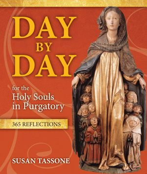 Day by Day for the Holy Souls in Purgatory: 365 Reflections. By Susan Tassone