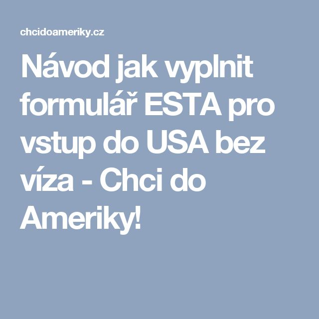 Návod jak vyplnit formulář ESTA pro vstup do USA bez víza - Chci do Ameriky!
