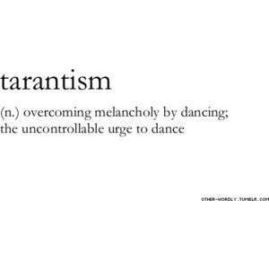 tarantism: overcoming melancholy by dancing; the uncontrollable urge to dance