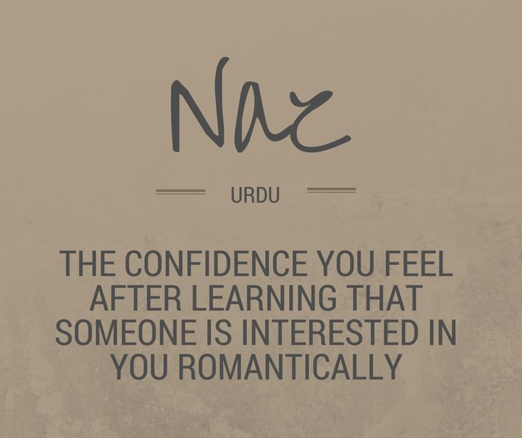 35 untranslatable words that describe the nuances of love /~/ noun: the confidence you feel after learning that someone is interested in you romantically /~/