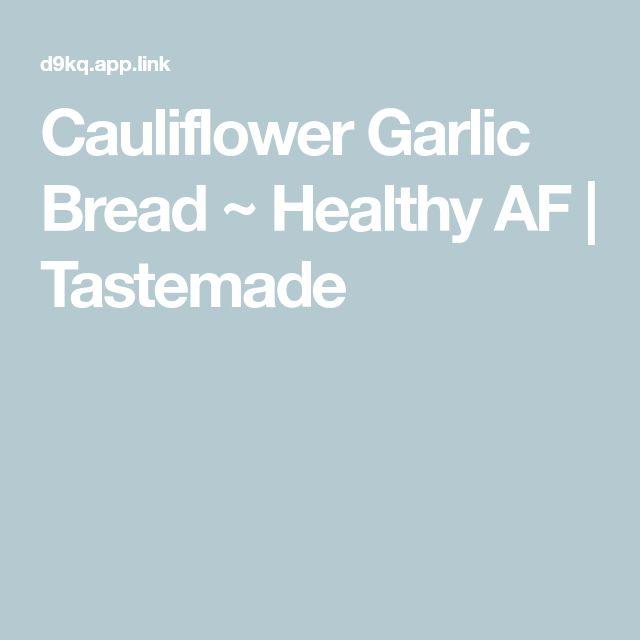 Cauliflower Garlic Bread ~ Healthy AF | Tastemade