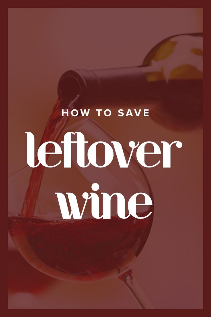 What S The Best Way To Save Leftover Wine You Ll Never Guess Leftover Wine Wine Pairing Homemade Wine