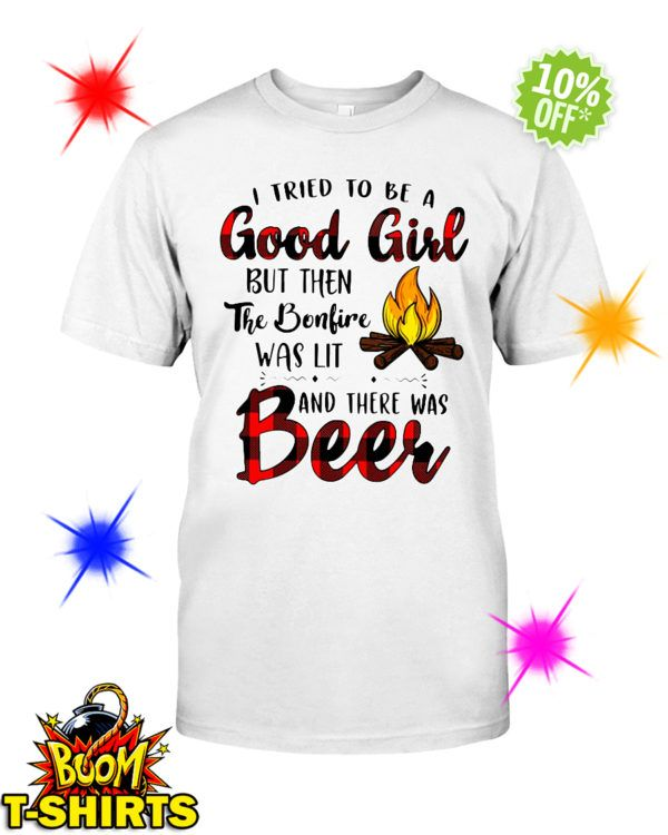 I Tried To Be A Good Girl But Then The Bonfire Was Lit And There Was Beer Shirt And Long Sleeve Tee Bướm