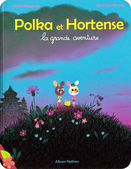 Polka et Hortense : la grande aventure, d'Astrid Desbordes et Marc Boutavant