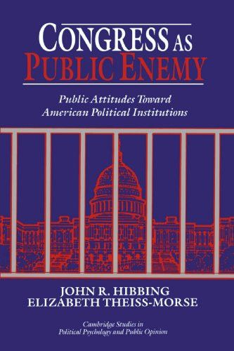 Congress as Public Enemy: Public Attitudes toward American Political Institutions (Cambridge Studies in Public Opinion and Political Psychology)