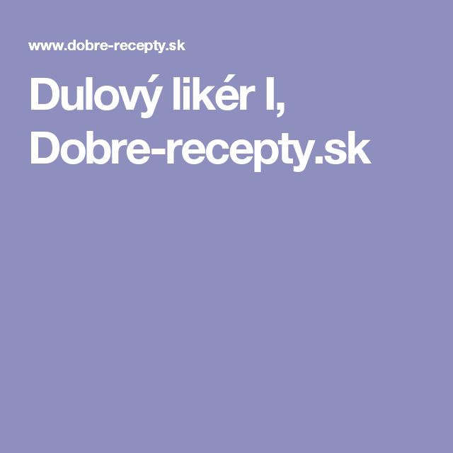 Dulový likér I, Dobre-recepty.sk