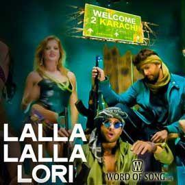 http://www.wordofsong.com/lyrics/lalla-lalla-lori-daaru-ki-katori-welcome-to-karachi/  Lalla Lalla Lori Daaru Ki Katori from movie Welcome To Karachi is live now. Starring Arshad Warsi and Jackky Bhagnani
