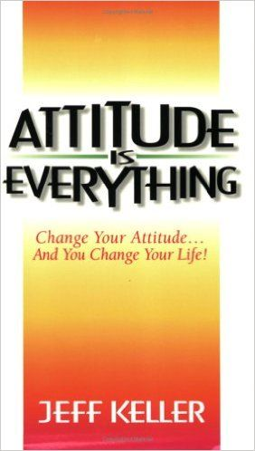 Attitude is Everything: Jeff Keller: 9781891279010: Amazon.com: Books